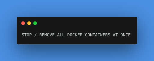 STOP REMOVE ALL DOCKER CONTAINERS