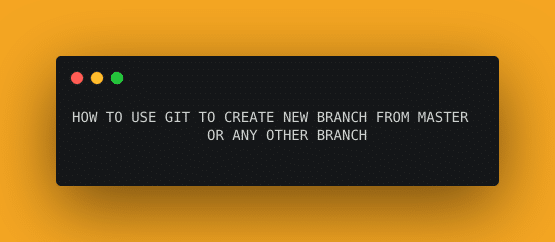 GIT CREATE NEW BRANCH FROM CURRENT